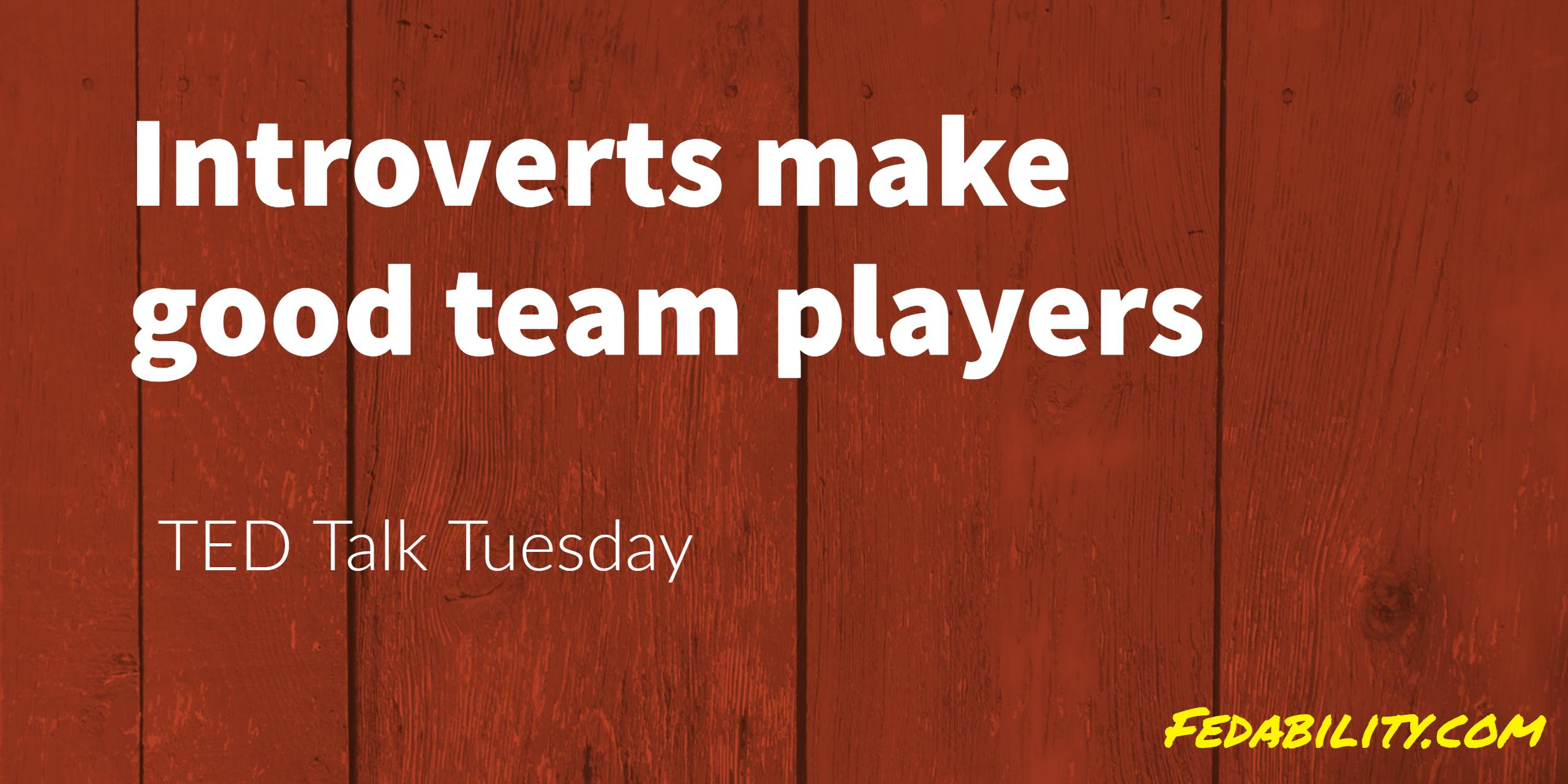 can introverts to be a team player yes but not the teams you re yes but not the teams you re thinking of fedability