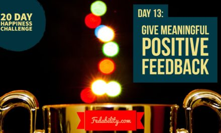Positive meaningful feedback: Day 13 of the Happiness Challenge