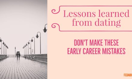 4 lessons learned from dating: Mistakes you may be making early in your career