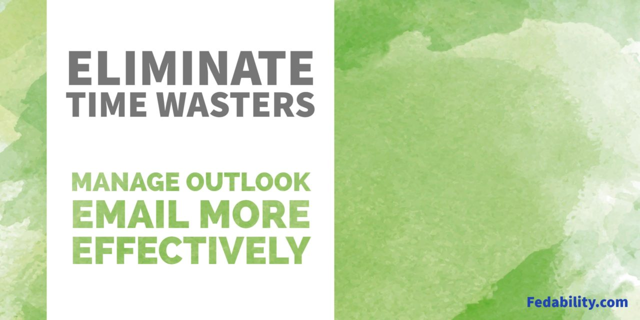 Eliminate time wasters: 5 ways to more effectively manage Outlook email today