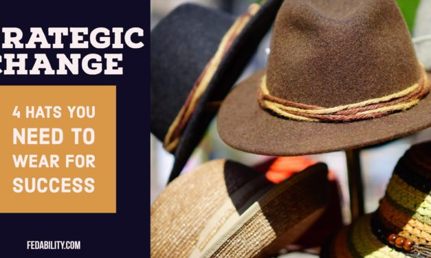 Strategic change: 4 hats you need to wear to be successful