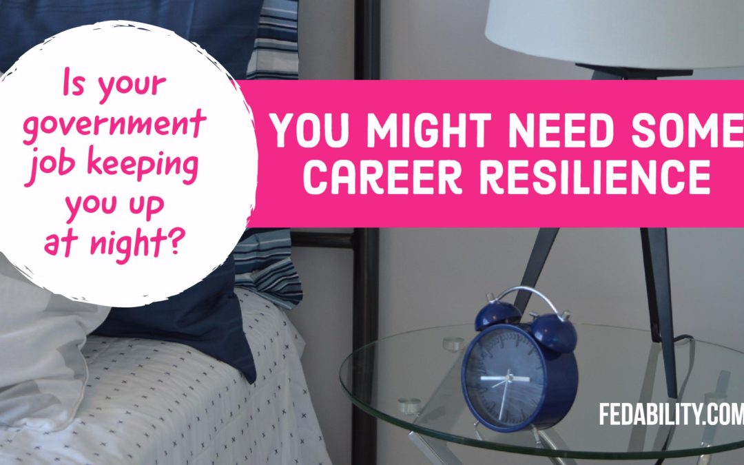 Government job stress keeping you up at night? You need career resilience and self reliance