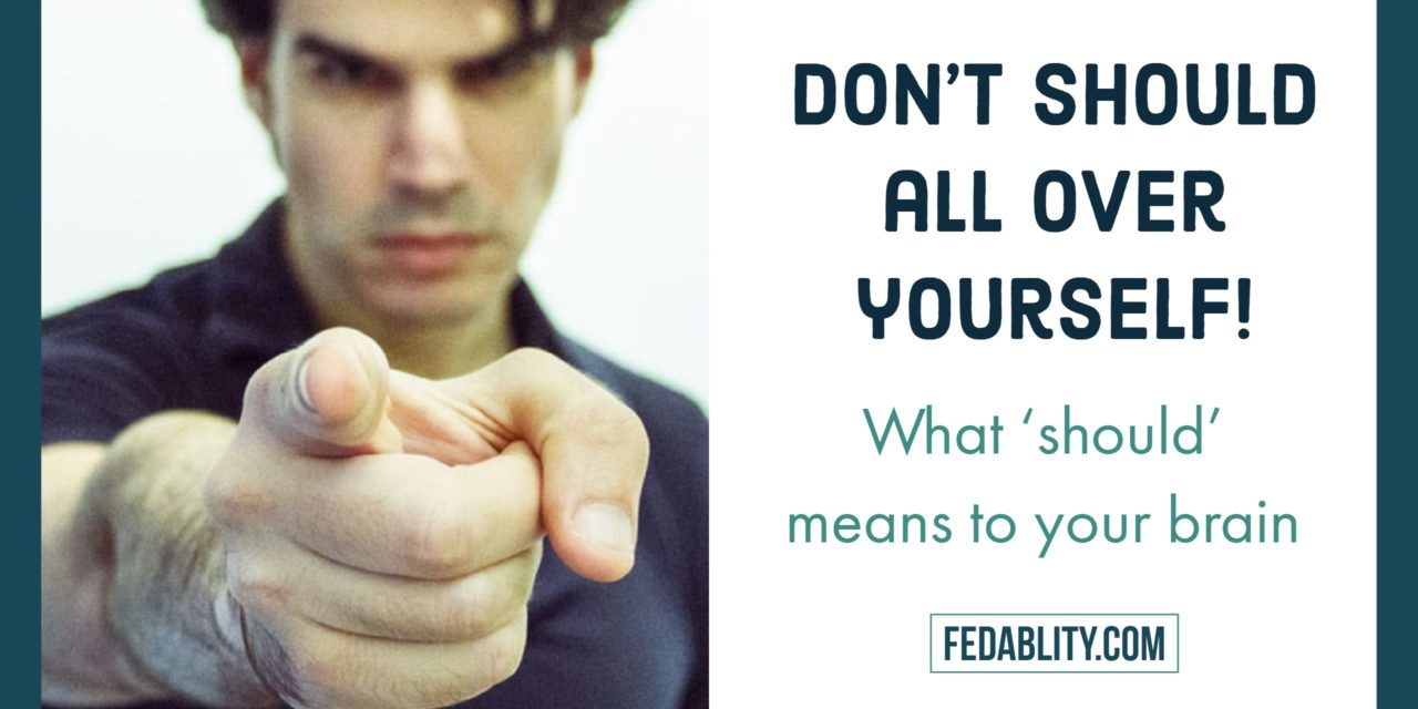 "Don't should all over yourself: What ""should"" means to your brain"