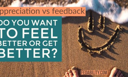 Do you want to feel better or get better? Appreciation vs feedback